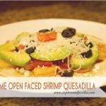 Fiesta Lime Open Faced Shrimp Quesadilla