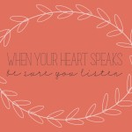 When your heart speaks be sure you listen… Free Printable