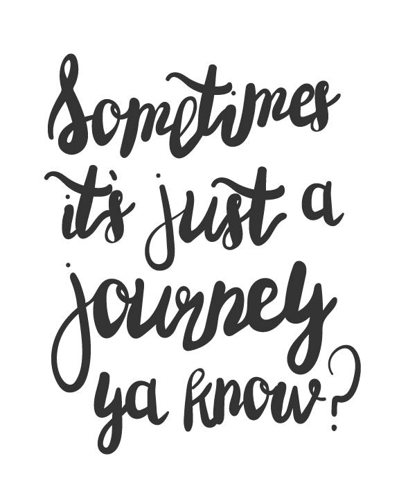 Sometimes its just a journey
